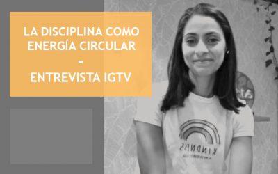 LA DISCIPLINIA COMO UNA ENERGÍA CIRCULAR. ENTREVISTA IGTV